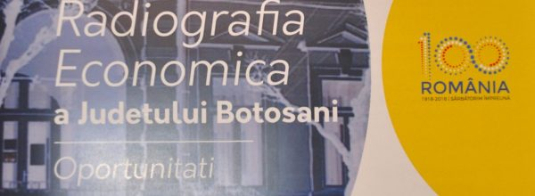 """Camera de Comerţ, Industrie şi Agricultură Botoşani a lansat studiul """"Radiografia Economică a Judeţului Botoşani-Oportunităţi"""""""